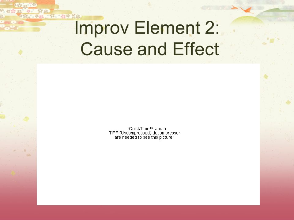 Improv Element 2: Cause and Effect
