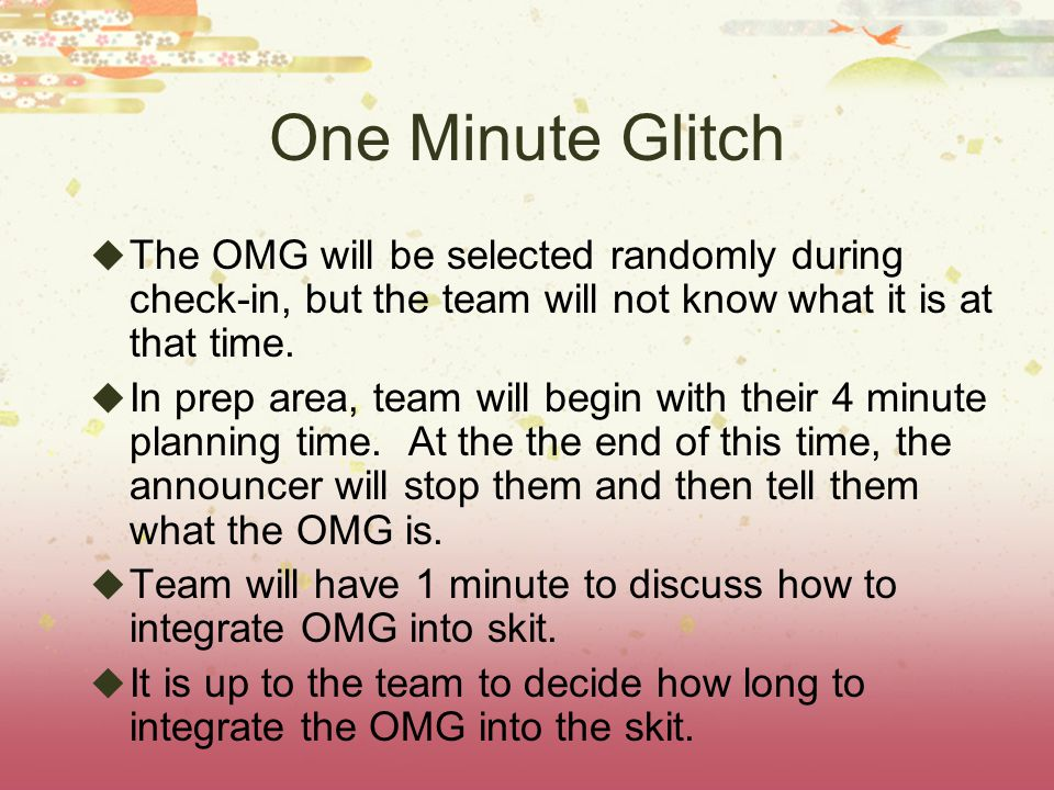One Minute Glitch The OMG will be selected randomly during check-in, but the team will not know what it is at that time.