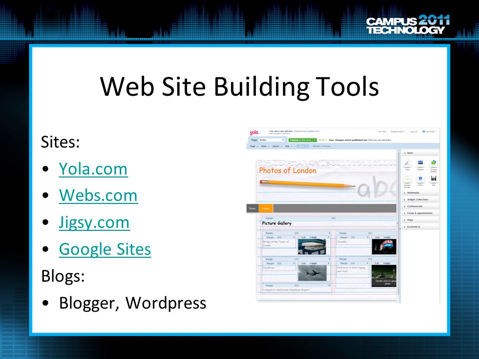 Web Site Building Tools Sites: Yola.com Webs.com Jigsy.com Google Sites Blogs: Blogger, Wordpress