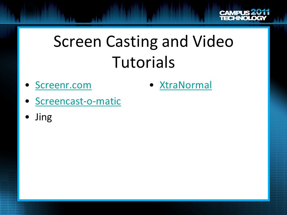 Screen Casting and Video Tutorials Screenr.com Screencast-o-matic Jing XtraNormal