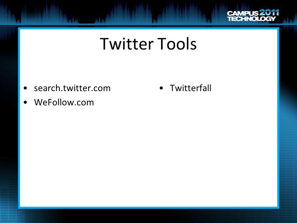 Twitter Tools search.twitter.com WeFollow.com Twitterfall
