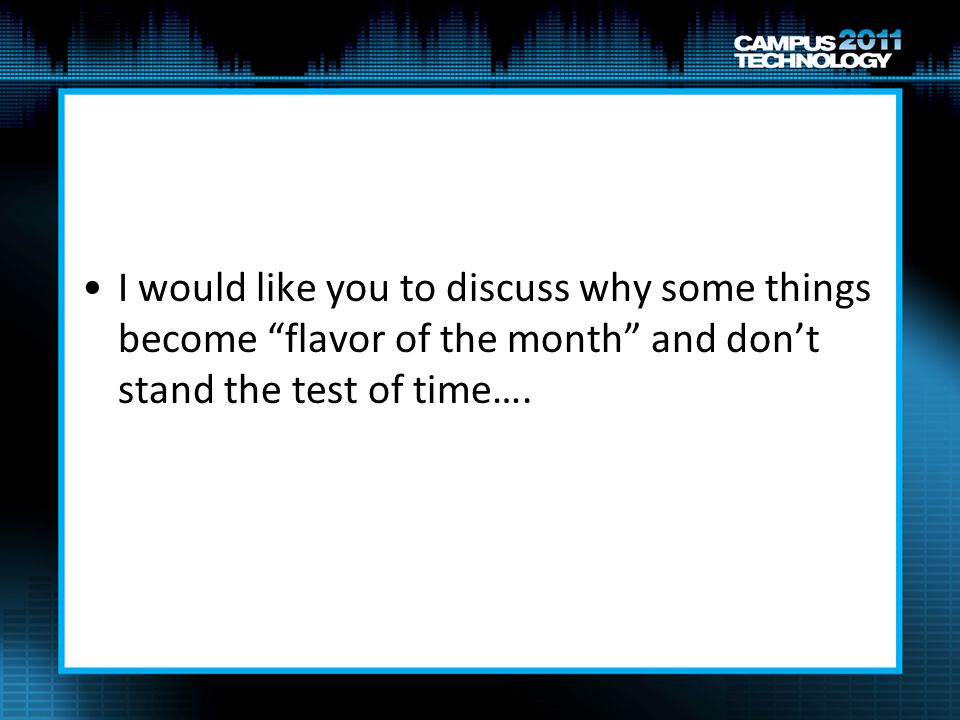 I would like you to discuss why some things become flavor of the month and dont stand the test of time….