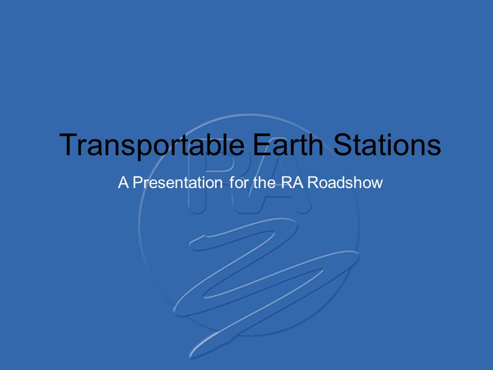 Transportable Earth Stations A Presentation for the RA Roadshow