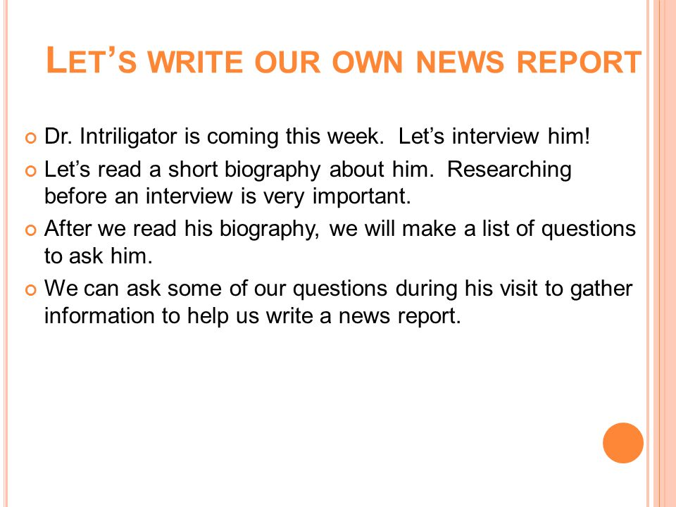 L ET S WRITE OUR OWN NEWS REPORT Dr. Intriligator is coming this week.