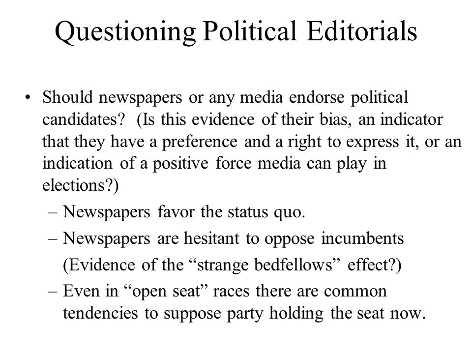 Questioning Political Editorials Should newspapers or any media endorse political candidates.