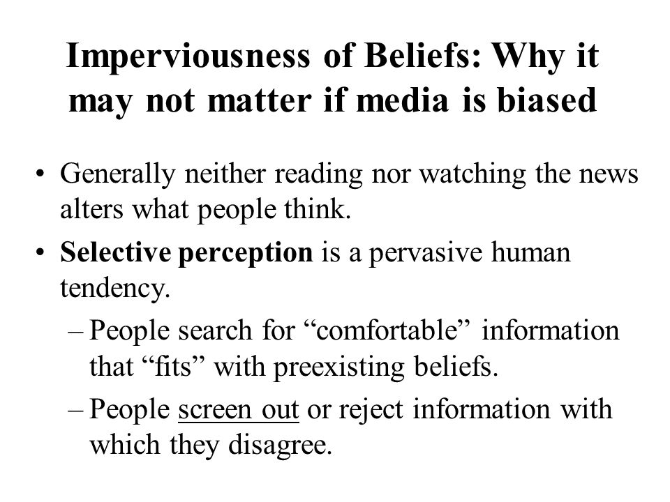 Imperviousness of Beliefs: Why it may not matter if media is biased Generally neither reading nor watching the news alters what people think.