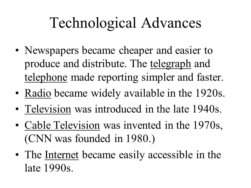 Technological Advances Newspapers became cheaper and easier to produce and distribute.