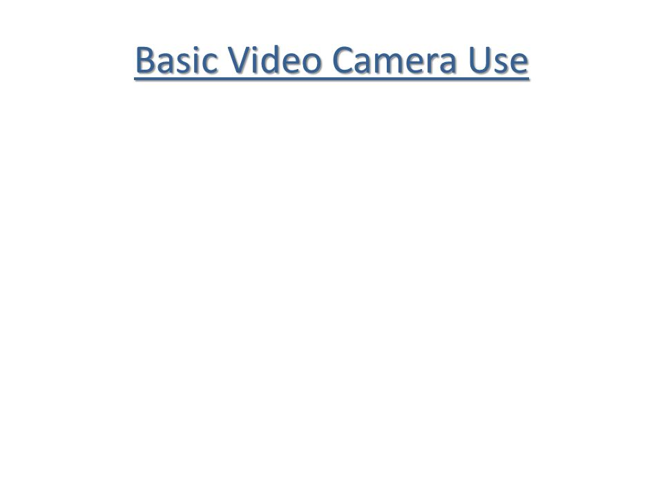 Basic Video Camera Use