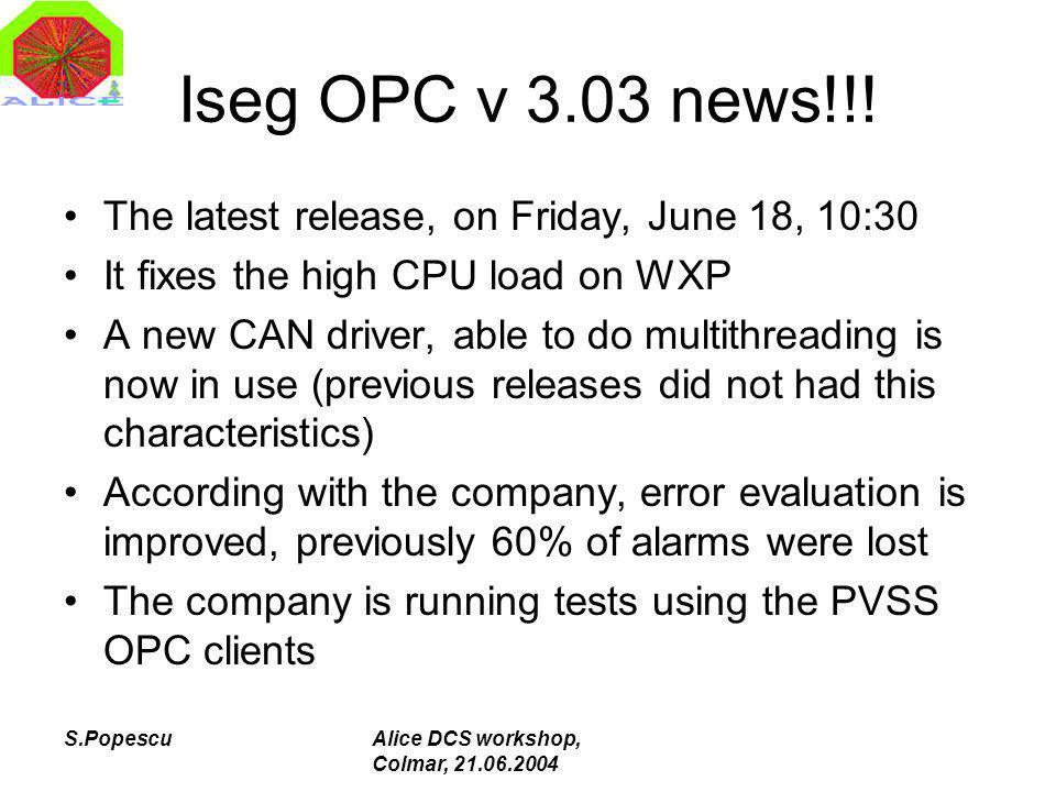 S.PopescuAlice DCS workshop, Colmar, 21.06.2004 Iseg OPC v 3.03 news!!.