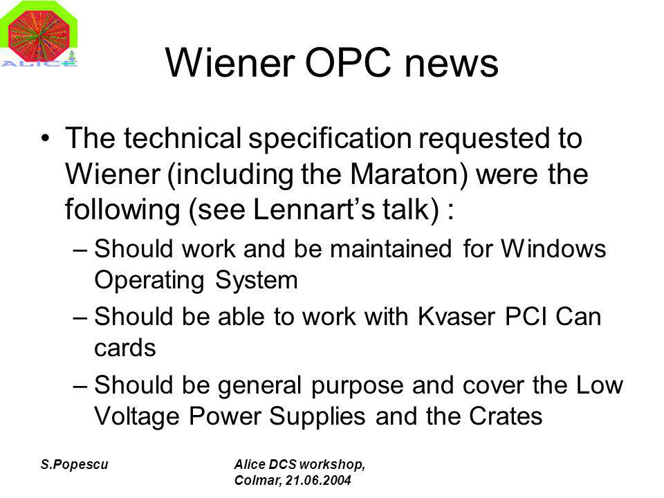 S.PopescuAlice DCS workshop, Colmar, 21.06.2004 Wiener OPC news The technical specification requested to Wiener (including the Maraton) were the follo