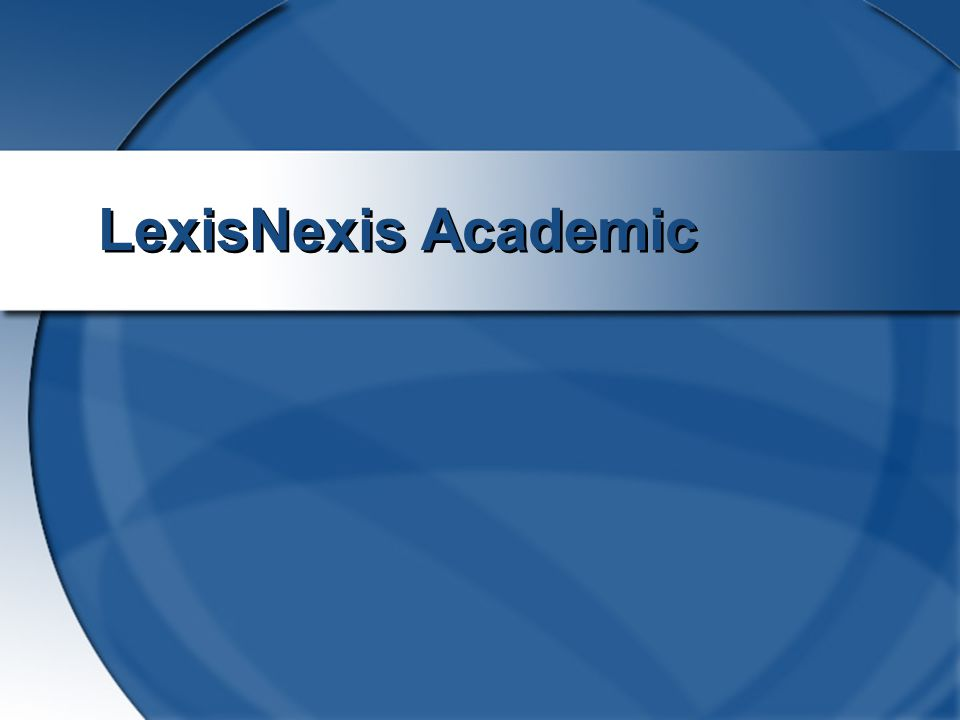 2 Lexis-Nexis: Source for legal, company, and business news information Follow the same steps as for other business databases using the LexisNexis link and your name and 14-digit library access #.