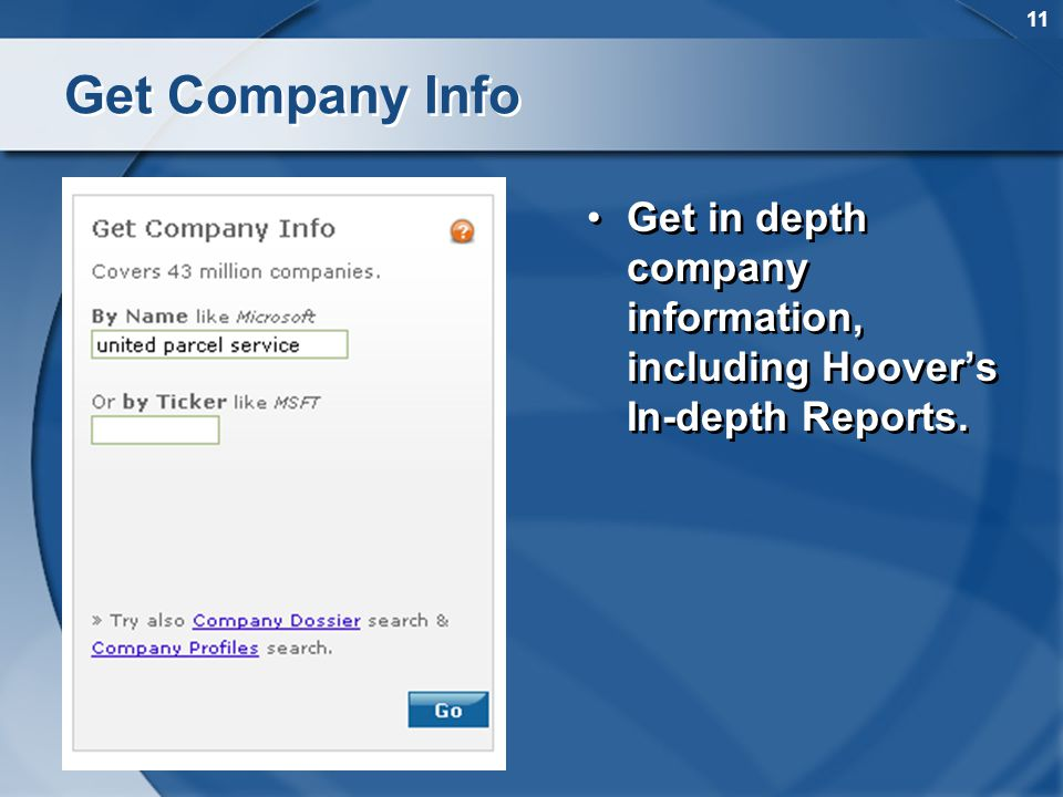 11 Get in depth company information, including Hoovers In-depth Reports. Get Company Info