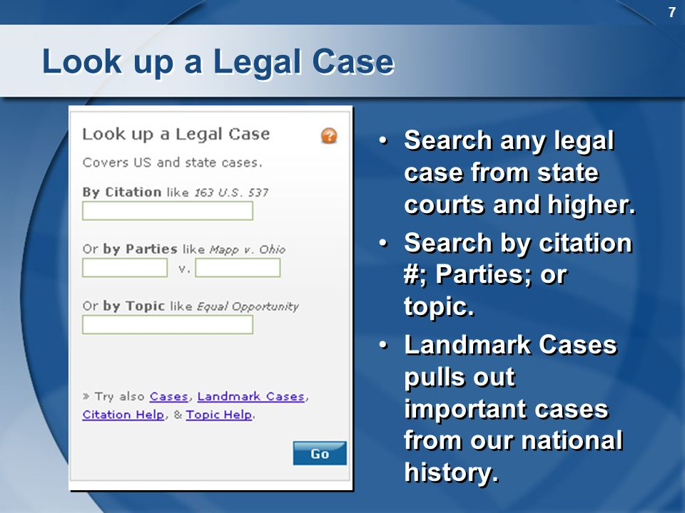 7 Look up a Legal Case Search any legal case from state courts and higher. Search by citation #; Parties; or topic. Landmark Cases pulls out important