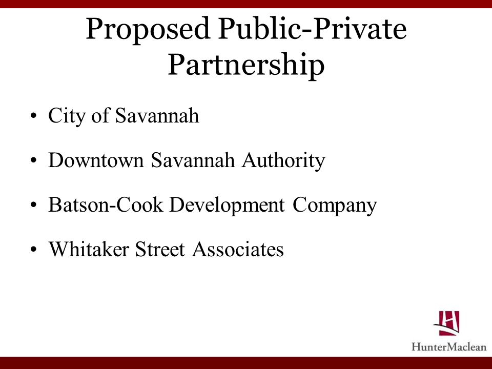 Proposed Public-Private Partnership City of Savannah Downtown Savannah Authority Batson-Cook Development Company Whitaker Street Associates