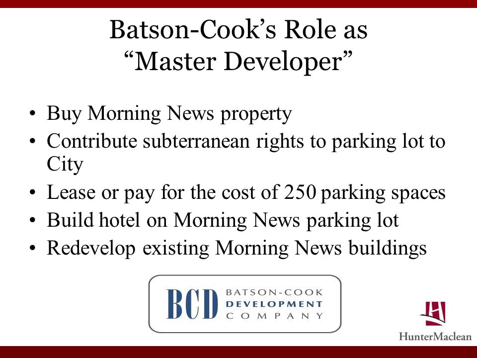 Batson-Cooks Role as Master Developer Buy Morning News property Contribute subterranean rights to parking lot to City Lease or pay for the cost of 250