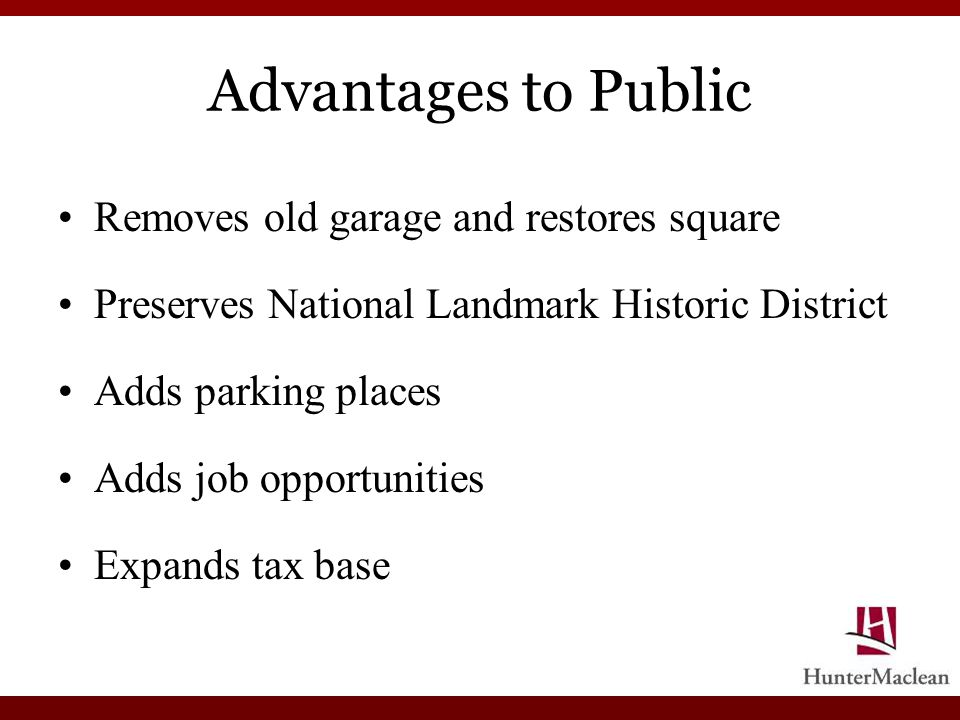 Advantages to Public Removes old garage and restores square Preserves National Landmark Historic District Adds parking places Adds job opportunities E