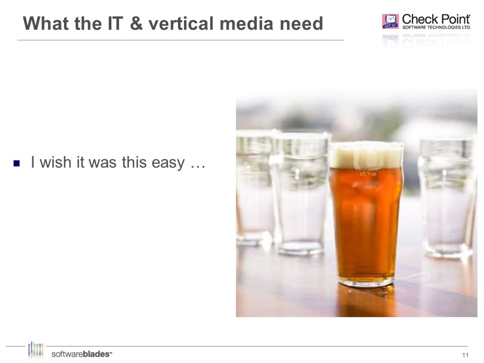 11 What the IT & vertical media need I wish it was this easy …