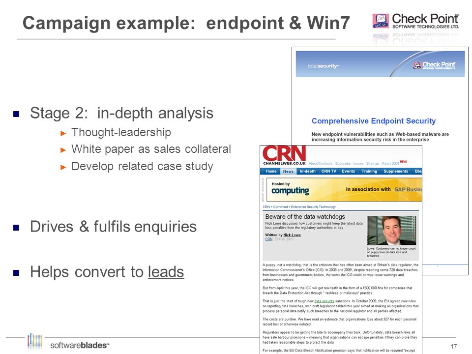 17 Campaign example: endpoint & Win7 Stage 2: in-depth analysis Thought-leadership White paper as sales collateral Develop related case study Drives &