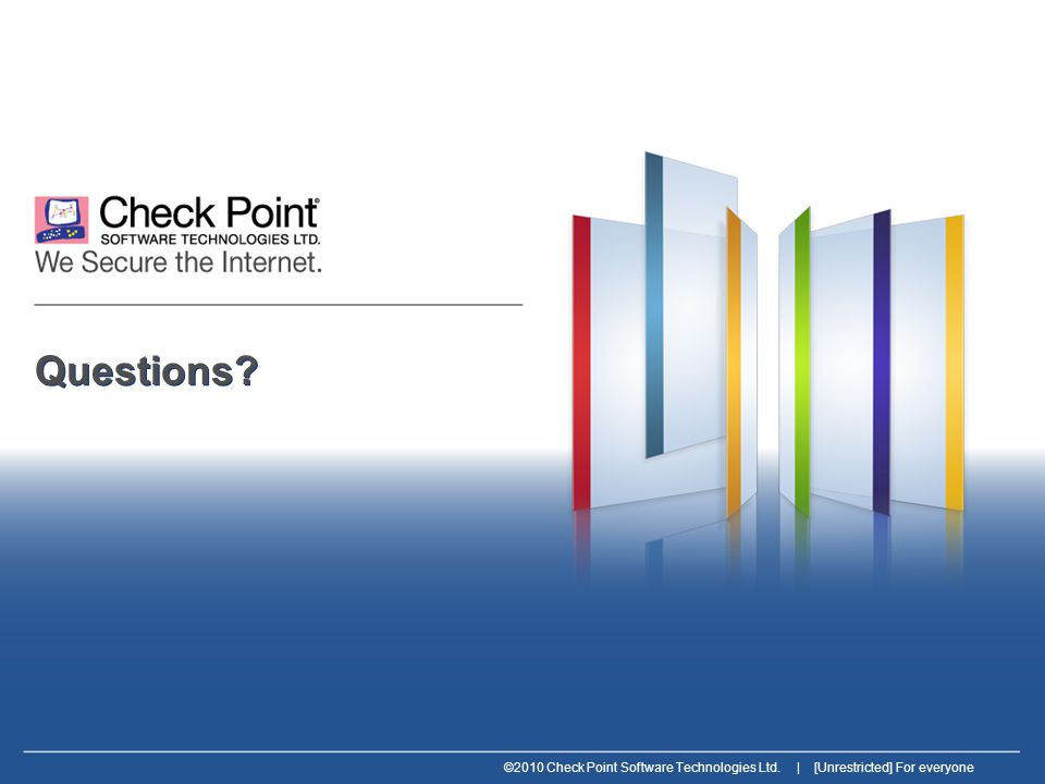 ©2010 Check Point Software Technologies Ltd. | [Unrestricted] For everyone Questions