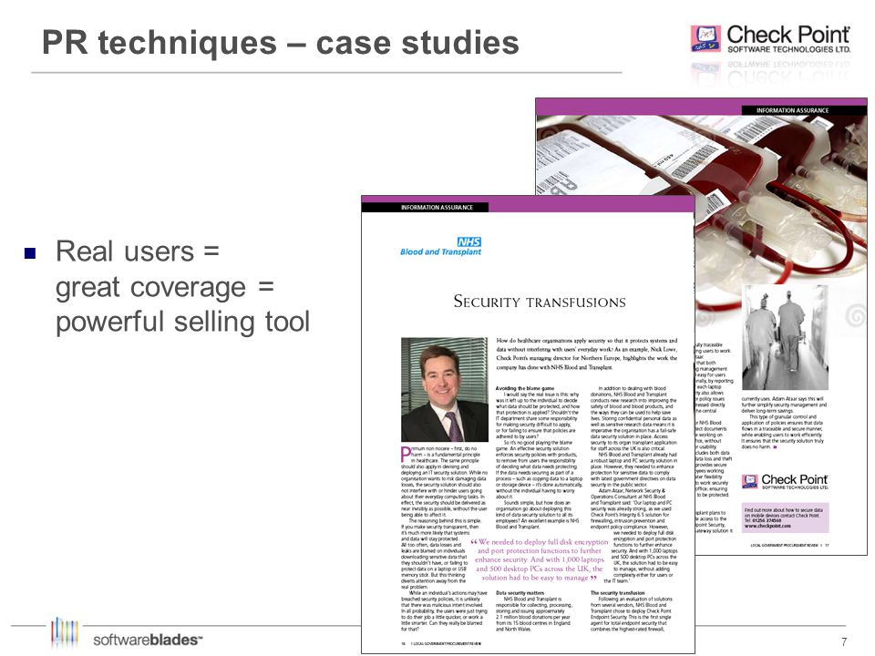 7 7 PR techniques – case studies Real users = great coverage = powerful selling tool
