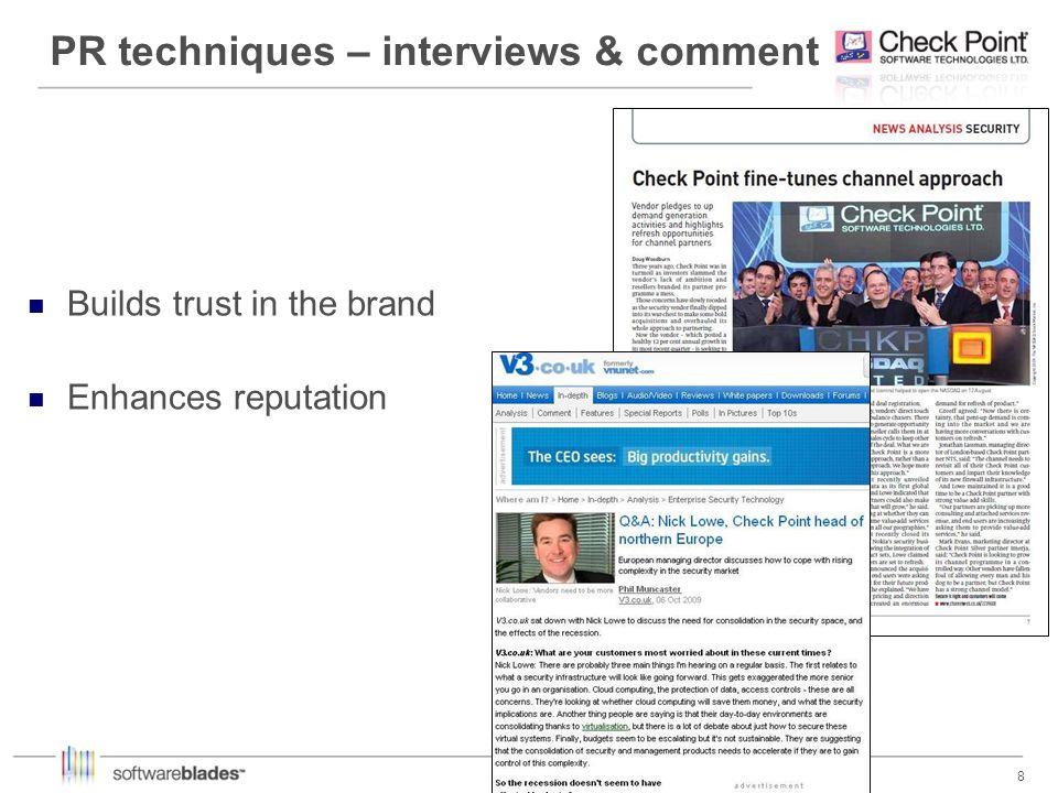 8 8 PR techniques – interviews & comment Builds trust in the brand Enhances reputation