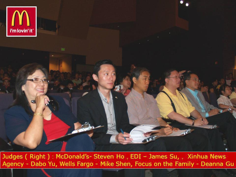 Judges ( Right ) McDonalds- Steven Ho EDI – James Su, Xinhua News Agency - Dabo Yu, Wells Fargo - Mike Shen, Focus on the Family - Deanna Gu
