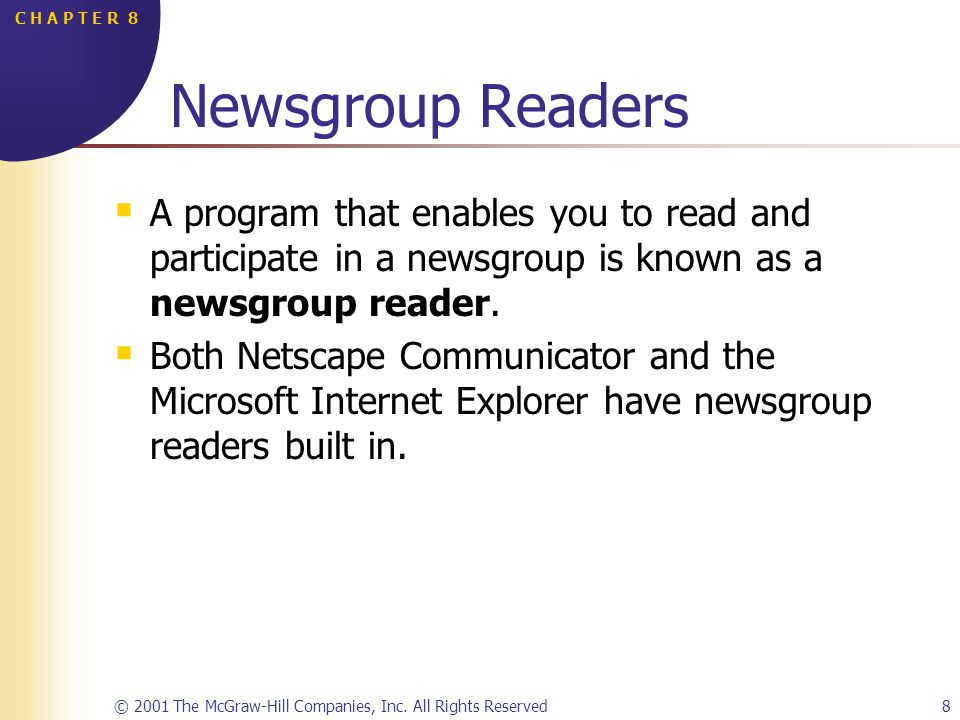 © 2001 The McGraw-Hill Companies, Inc. All Rights Reserved8 C H A P T E R 8 Newsgroup Readers A program that enables you to read and participate in a