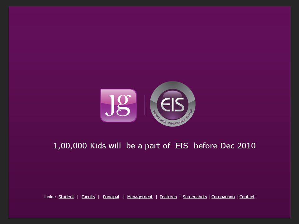 1,00,000 Kids will be a part of EIS before Dec 2010 Links: Student | Faculty | Principal | Management | Features | Screenshots | Comparison | ContactStudentFacultyPrincipalManagementFeaturesScreenshotsComparisonContact