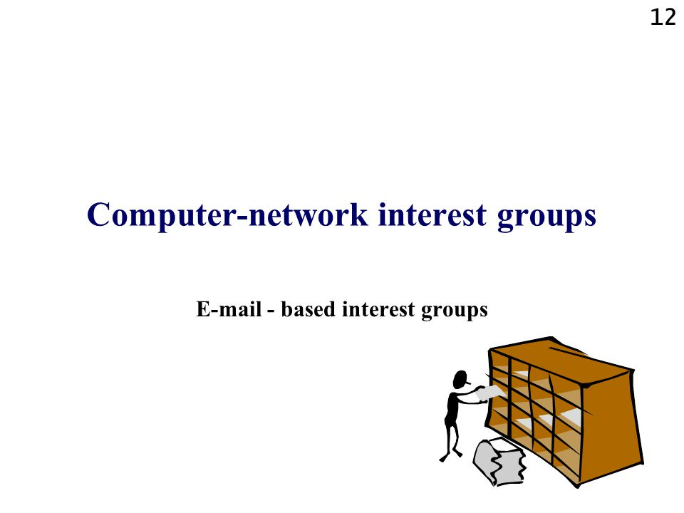12 Computer-network interest groups E-mail - based interest groups