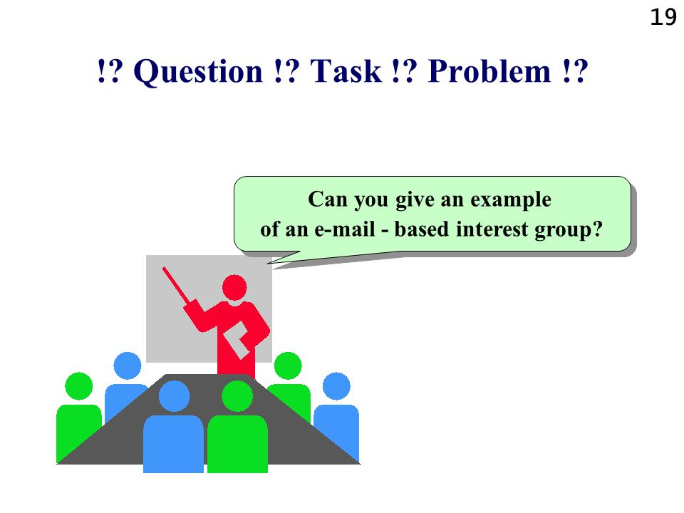 19 ! Question ! Task ! Problem ! Can you give an example of an e-mail - based interest group