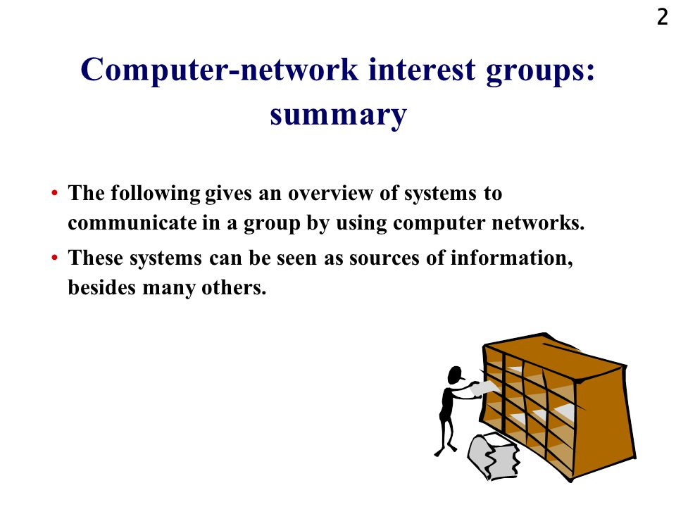 2 Computer-network interest groups: summary The following gives an overview of systems to communicate in a group by using computer networks.