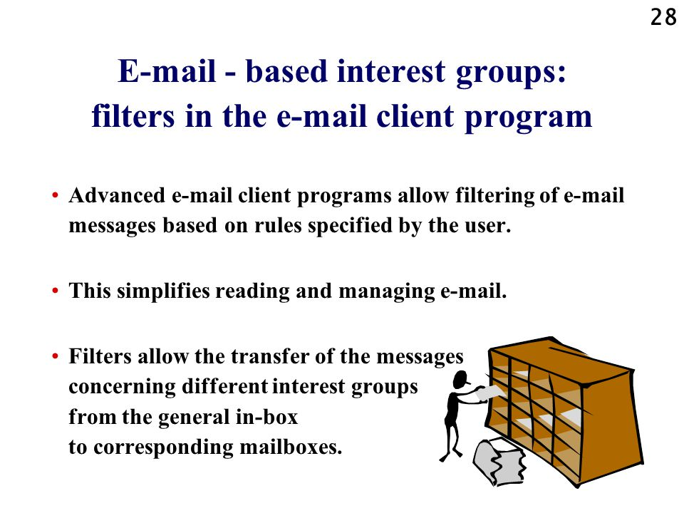 28 E-mail - based interest groups: filters in the e-mail client program Advanced e-mail client programs allow filtering of e-mail messages based on rules specified by the user.