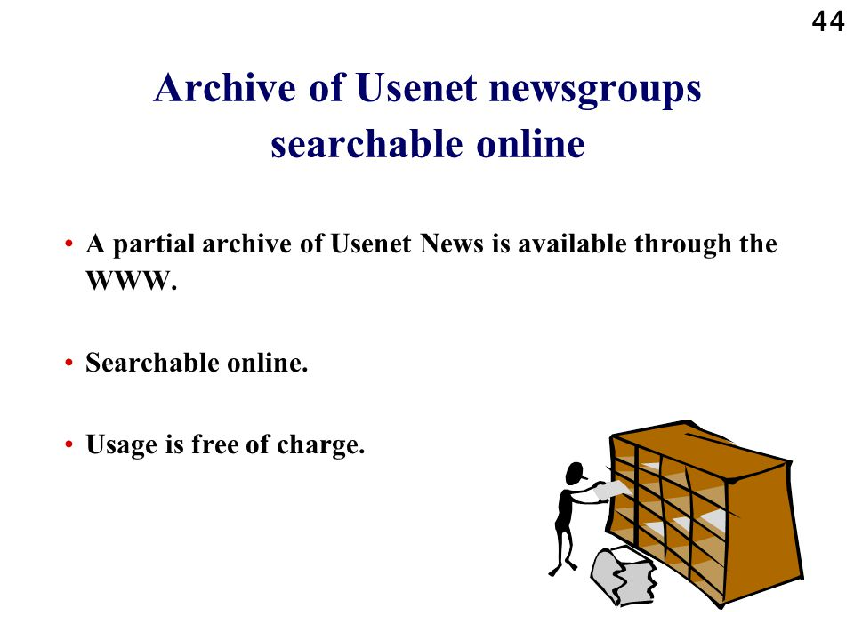 44 Archive of Usenet newsgroups searchable online A partial archive of Usenet News is available through the WWW.