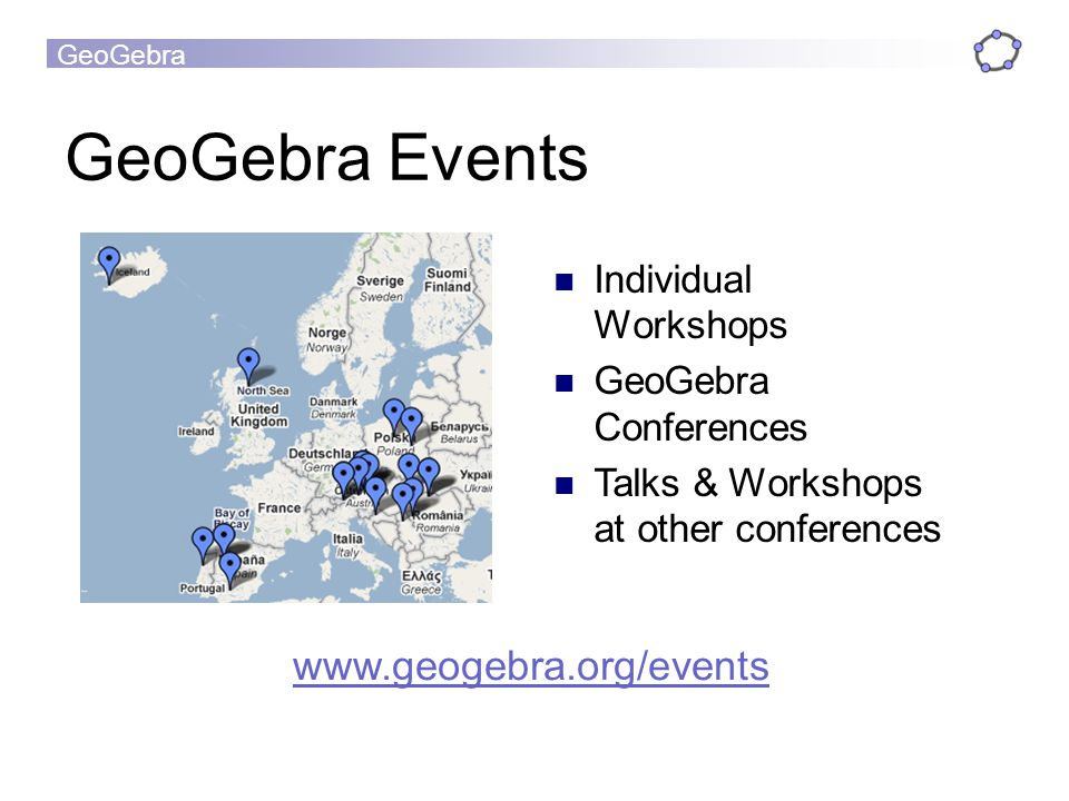 GeoGebra GeoGebra Events www.geogebra.org/events Individual Workshops GeoGebra Conferences Talks & Workshops at other conferences