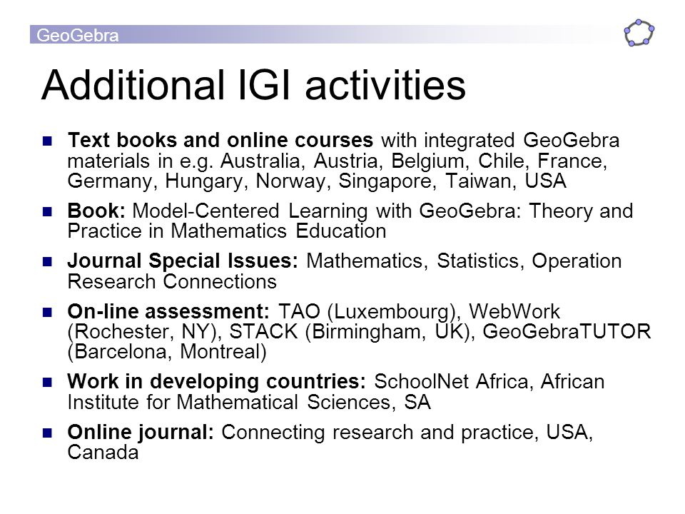 GeoGebra Additional IGI activities Text books and online courses with integrated GeoGebra materials in e.g.
