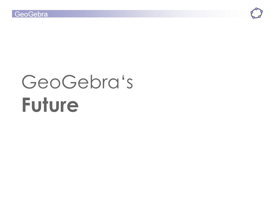 GeoGebra GeoGebras Future