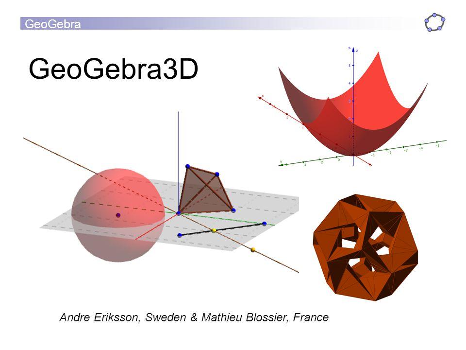 GeoGebra GeoGebra3D Andre Eriksson, Sweden & Mathieu Blossier, France