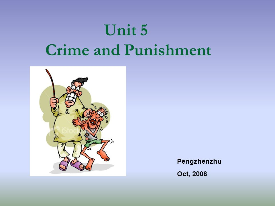 Unit 5 Crime and Punishment Pengzhenzhu Oct, 2008
