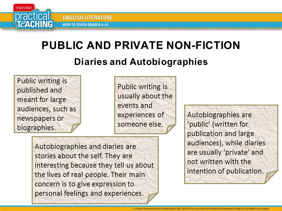 Diaries and Autobiographies Public writing is published and meant for large audiences, such as newspapers or biographies. Public writing is usually ab