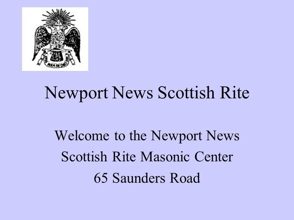 Newport News Scottish Rite Your Logo Here Welcome to the Newport News Scottish Rite Masonic Center 65 Saunders Road