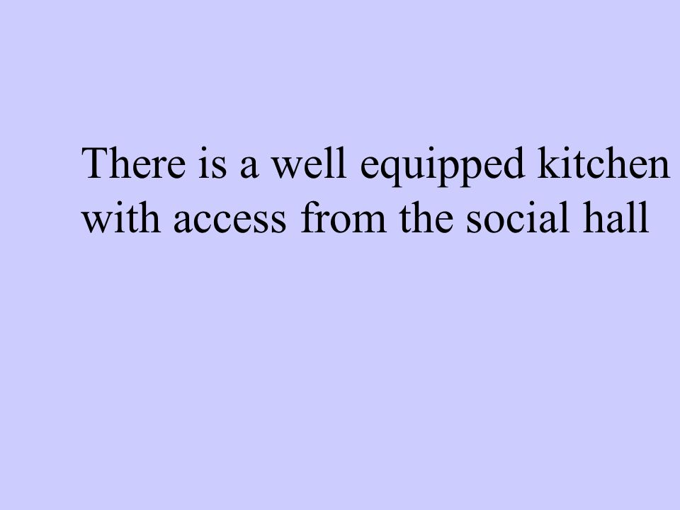 There is a well equipped kitchen with access from the social hall