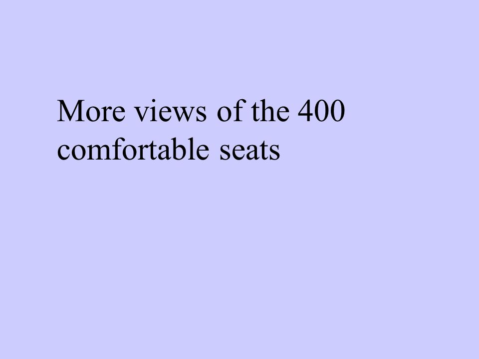 More views of the 400 comfortable seats