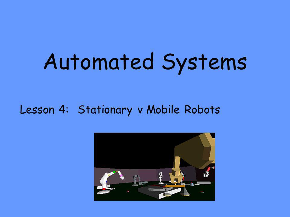 Automated Systems Lesson 4: Stationary v Mobile Robots
