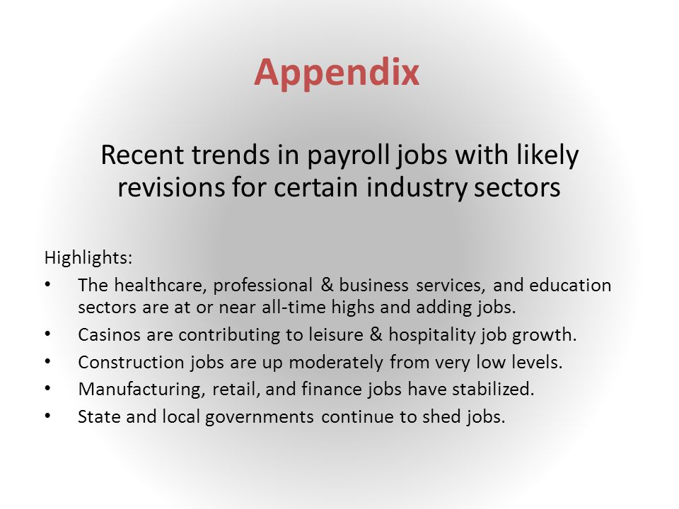 Appendix Recent trends in payroll jobs with likely revisions for certain industry sectors Highlights: The healthcare, professional & business services, and education sectors are at or near all-time highs and adding jobs.