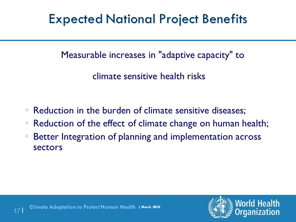 Climate Adaptation to Protect Human Health | March 2010 17 | Expected National Project Benefits Measurable increases in