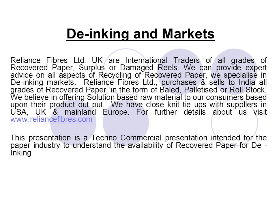 De-inking and Markets Reliance Fibres Ltd. UK are International Traders of all grades of Recovered Paper, Surplus or Damaged Reels. We can provide exp