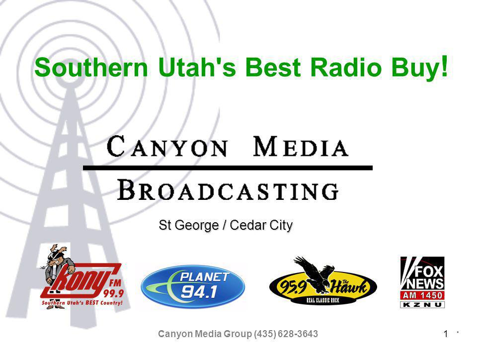 Canyon Media Group (435) 628-36431 Southern Utah s Best Radio Buy ! St George / Cedar City