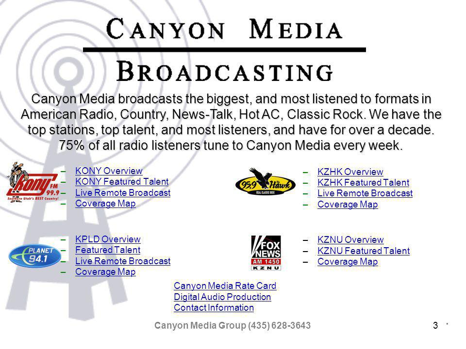 Canyon Media Group (435) 628-36434 View Coverage map 99.9 KONY Country is the #1 rated station in the market for over half a decade.