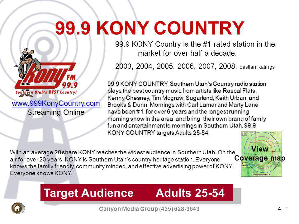Canyon Media Group (435) 628-36435 KONY Featured Talent Mornings with Carl and Marty 6 AM – 10 AM 10 AM – 3 PM The #1 rated morning show in Southern Utah.