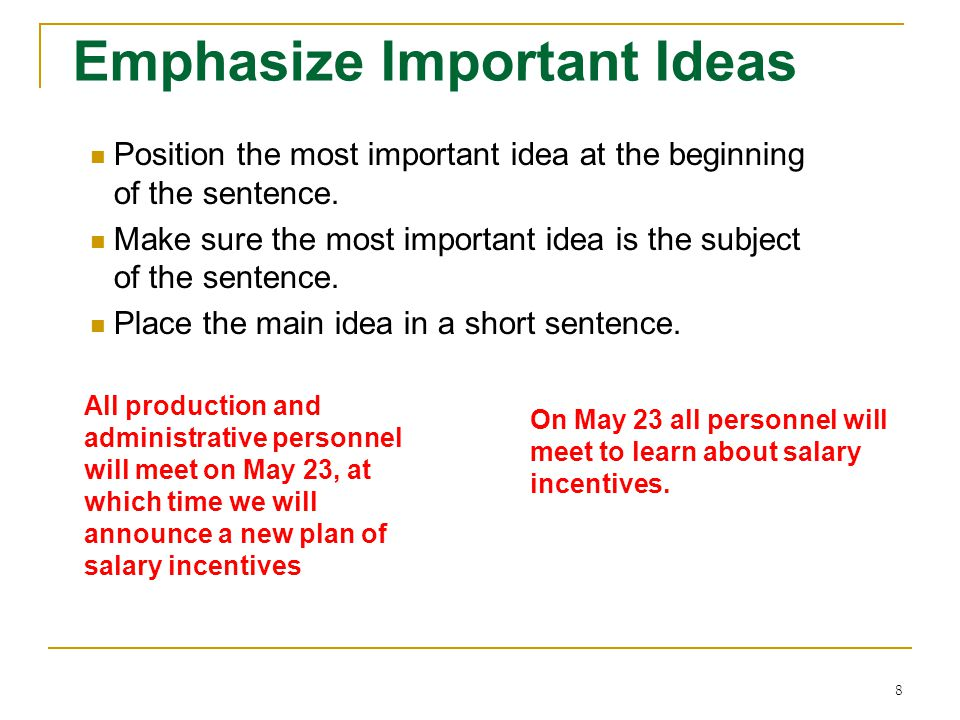 8 Emphasize Important Ideas Position the most important idea at the beginning of the sentence. Make sure the most important idea is the subject of the